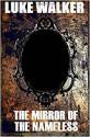 The Mirror of the Nameless - Leesa Wallace, Graeme Parker, Luke Walker