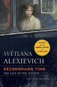 Secondhand Time: The Last of the Soviets - Svetlana Alexievich, Bela Shayevich