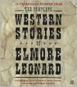The Complete Western Stories of Elmore Leonard - Elmore Leonard, Tom Wopat, David Strathairn, Henry Rollins