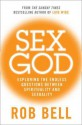 Sex God: Exploring the Endless Questions Between Spirituality and Sexuality. Rob Bell - Rob Bell