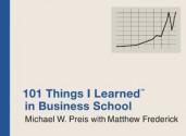 101 Things I Learned in Business School ® - Michael W. Preis, Matthew Frederick