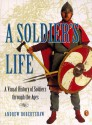 A Soldier's Life: A Visual History of Soldiers Through the Ages - Andrew Robertshaw