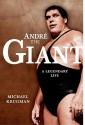 Andre the Giant: A Legendary Life - Michael Krugman