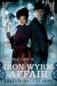 The Iron Wyrm Affair: Bannon and Clare: Book One - Lilith Saintcrow