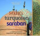 Saha, Turquoise, Saraban: A Chef's Journey Through the Middle East - Greg Malouf, Lucy Malouf