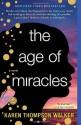 The Age of Miracles: A Novel - Karen Thompson Walker