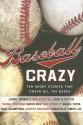 Baseball Crazy: Ten Short Stories that Cover All the Bases - Nancy E. Mercado, Jerry Spinelli, Charles R. Smith Jr., Ron Koertge, John H. Ritter, Frank Portman, David Rice, Sue Corbett, Maria Testa, Paul Acampora, Joseph Bruchac