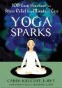 Yoga Sparks: 108 Easy Practices for Stress Relief in a Minute or Less - Carol Krucoff
