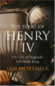 Fears of Henry IV: The Life of England's Self-made King - Ian Mortimer