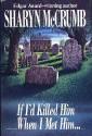 If I'd Killed Him When I Met Him... (Elizabeth MacPherson Mystery, #8) - Sharyn McCrumb