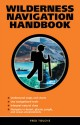 Wilderness Navigation Handbook - Fred Touche, Anne Price
