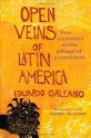 Open Veins of Latin America: Five Centuries of the Pillage of a Continent - Eduardo Galeano