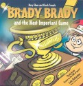 Brady Brady and the Most Important Game - Mary Shaw, Chuck Temple