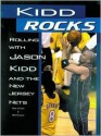 Kidd Rocks: Rolling with Hason Kidd and the New Jersey Nets - Mark Stewart, Mike Kennedy
