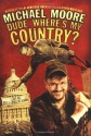 Dude, Where's My Country? - Michael Moore