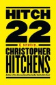 Hitch-22: Some Confessions and Contradictions - Christopher Hitchens