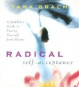 Radical Self-Acceptance: A Buddhist Guide to Freeing Yourself from Shame - Tara Brach