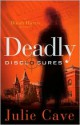 Deadly Disclosures: A Dinah Harris Mystery - Julie Cave