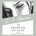 The Problem of Pain (Audio) - C.S. Lewis, James Simmons