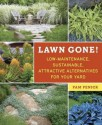 Lawn Gone!: Low-Maintenance, Sustainable, Attractive Alternatives for Your Yard - Pam Penick