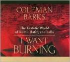 I Want Burning - Coleman Barks