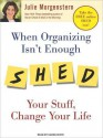 When Organizing Isn't Enough: SHED Your Stuff, Change Your Life (MP3 Book) - Julie Morgenstern, Karen White