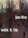 Good-bye, Mr. Chips: A Novel - James Hilton