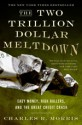 The Two Trillion Dollar Meltdown - Charles R. Morris