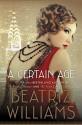 A Certain Age: A Novel - Beatriz Williams