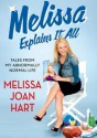 Melissa Explains It All: Tales from My Abnormally Normal Life - Melissa Joan Hart
