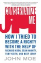 Conservatize Me: How I Tried to Become a Righty with the Help of Richard Nixon, Sean Hannity, Toby Keith, and Beef Jerky - John Moe