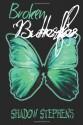Broken Butterflies - Shadow Stephens