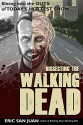 Dissecting the Walking Dead: Slicing Into the Guts of Today's Hottest Show - Eric San Juan