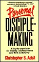 Personal Disciplemaking: A Step-By-Step Guide for Leading a New Christian From New Birth to Maturity - Christopher B. Adsit