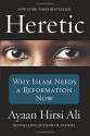 Heretic: Why Islam Needs a Reformation Now - Ayaan Hirsi Ali