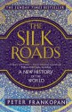 The Silk Roads: A New History of the World - Peter Frankopan