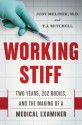 Working Stiff: Two Years, 262 Bodies, and the Making of a Medical Examiner - Judy Melinek, T.J. Mitchell