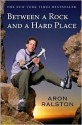 Between a Rock and a Hard Place - Aron Ralston