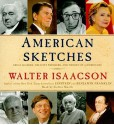 American Sketches: Great Leaders, Creative Thinkers, and Heroes of a Hurricane - Cotter Smith, Walter Isaacson