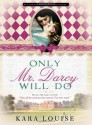 Only Mr. Darcy Will Do - Kara Louise