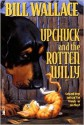 Upchuck and the Rotten Willy - Bill Wallace, David Slonim