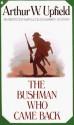 The Bushman Who Came Back - Arthur W. Upfield