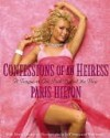 Confessions of an Heiress: A Tongue-in-Chic Peek Behind the Pose - Paris Hilton, Merle Ginsberg, Jeff Vespa
