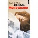 Moi d'abord - Katherine Pancol