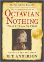 The Astonishing Life of Octavian Nothing, Traitor to the Nation, Volume I: The Pox Party - M.T. Anderson