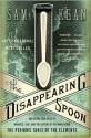 The Disappearing Spoon: And Other True Tales of Madness, Love, and the History of the World from the Periodic Table of the Elements - Sam Kean