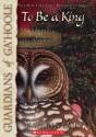To Be a King - Kathryn Lasky, Pamela Garelick