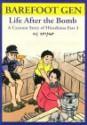 Barefoot Gen: Life After the Bomb: A Cartoon Story of Hiroshima - Keiji Nakazawa