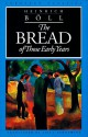 The Bread of Those Early Years - Heinrich Böll, Leila Vennewitz