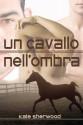 Un cavallo nell'ombra (Italian Edition) - Kate Sherwood, Sara Pellegrino